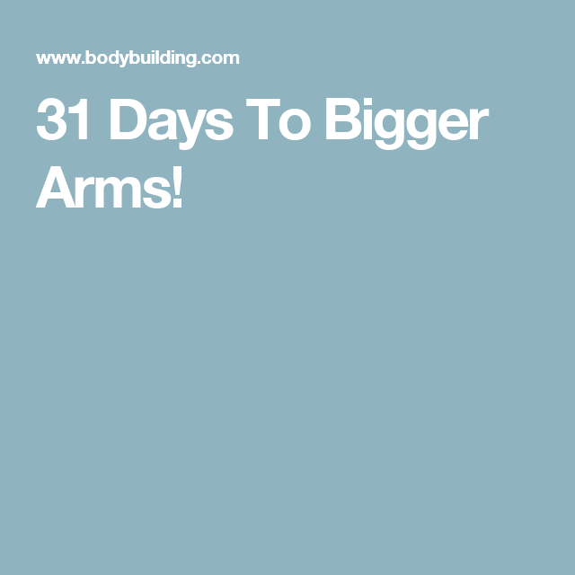 31 Days To Bigger Arms
